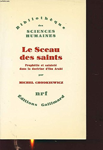 Le sceau des saints: Prophetie et saintete dans la doctrine d'Ibn Arabi (Bibliotheque des sciences humaines) (French Edition) (2070705986) by Michel Chodkiewicz