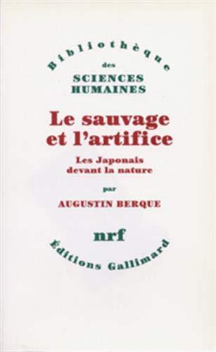 Le sauvage et l'artifice: Les Japonais devant la nature (Bibliotheque des sciences humaines) (...
