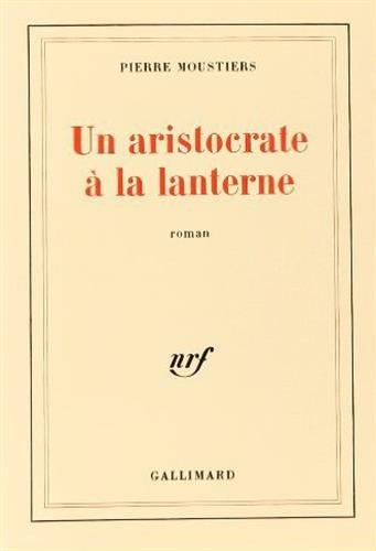 Un aristocrate à la lanterne.: MOUSTIERS (Pierre)