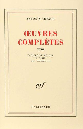 9782070709809: OEUVRES COMPLETES : XXIII : Cahiers Du Retour a Paris Aout - Septembre 1946