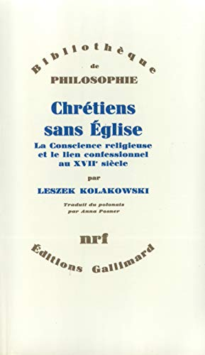 Chretiens sans eglise: La conscience religieuse et le lien confessionnel au XVIIe siecle (...