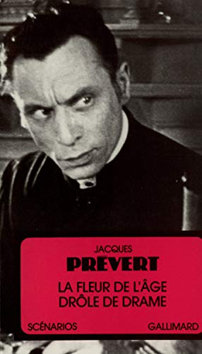 La fleur de l'age ; Drole de drame: Scenarios (Scenarios Gallimard) (French Edition): Prevert,...