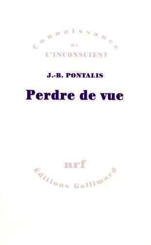 Perdre de vue (Connaissance de l'inconscient) (French Edition): Pontalis, J. B