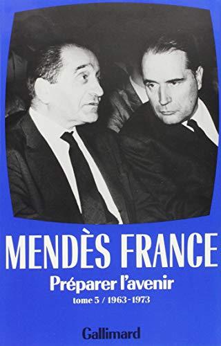 Préparer l'avenir((1963-1973)) (French Edition): Pierre Mendès France