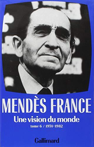 Une vision du monde((1974-1982)) (French Edition): Pierre Mendès France