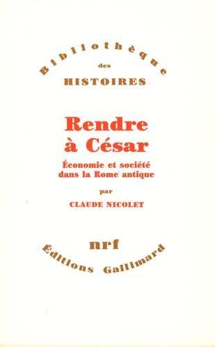 Rendre à César. Economie et société dans la Rome antique.: NICOLET (...