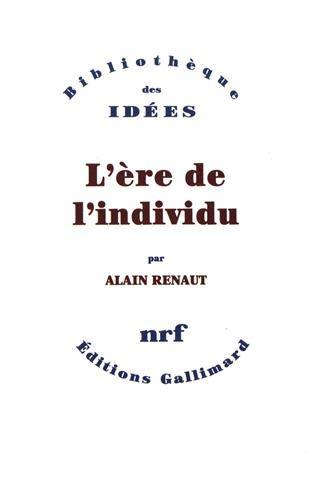 L'ere de l'individu: Contribution a une histoire de la subjectivite (Bibliotheque des ...