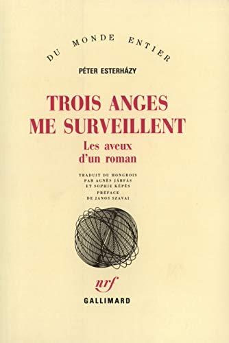 Trois Anges Me Surveillent: Les Aveux D'un Roman: Peter Esterhazy
