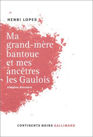 9782070715879: Ma grand-mère Bantoue et mes ancêtres les Gaulois: simples discours (Collection Continents Noir)