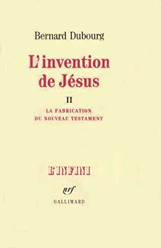 9782070716302: L'invention de Jésus (Tome 2-La fabrication du Nouveau Testament): LA FABRICATION DU NOUVEAU TESTAMENT (L'Infini) (French Edition)