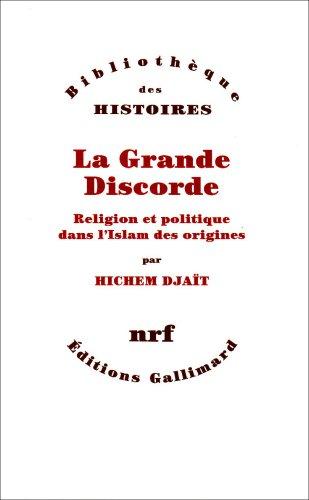 9782070717323: La Grande Discorde: Religion et politique dans l'Islam des origines