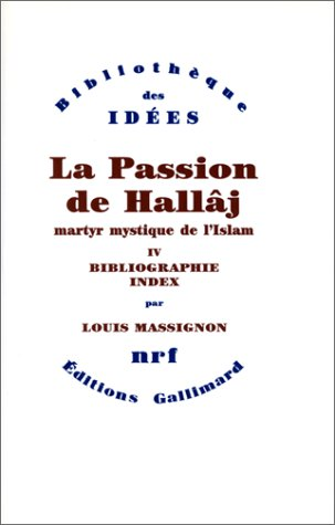 9782070718948: La Passion de Hallâj, martyr mystique de l'Islam, tome 4