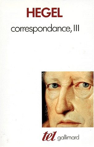 Correspondance (Tome 3-1823-1831) Hegel,G.W.F.; Hoffmeister,Johannes and Carrà re,Jean