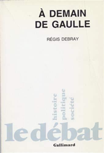 À demain de Gaulle.: DEBRAY, RÉGIS.