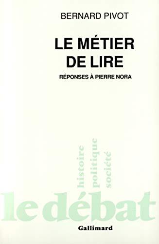 LE MÉRIER DE LIRE - Réponses à Pierre Nora: PIVOT, BERNARD