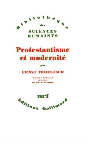 Protestantisme et modernité (Bibliothèque des Sciences humaines): Troeltsch, Ernst