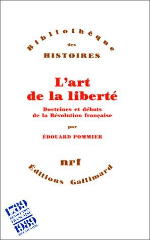 9782070723270: L'art de la liberté: Doctrines et débats de la Révolution française (Bibliothèque des histoires) (French Edition)