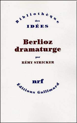 9782070723676: Berlioz dramaturge (Bibliothèque des Idées)