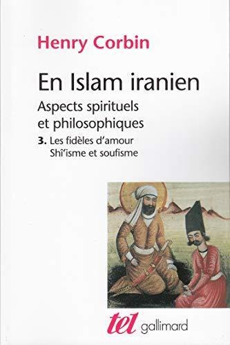 9782070724062: En Islam Iranien - Tome III: Les Fideles d'Amour, Shi'isme et Soufisme (French Edition)