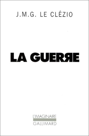 LA GUERRE: LE CLEZIO, JEAN-MARIE
