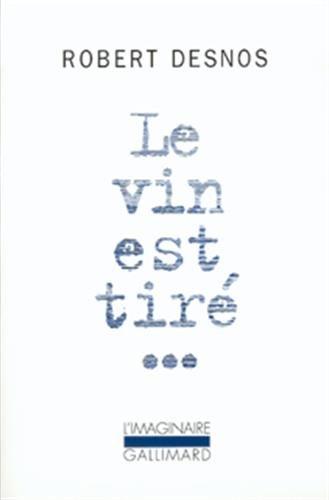 LE VIN EST TIRE .: DESNOS, ROBERT