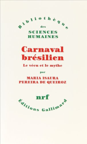 Carnaval bresilien: Le vecu et le mythe (Bibliotheque des sciences humaines) (French Edition): ...