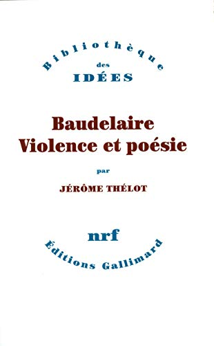 Baudelaire: Violence et poesie (Bibliotheque des idees) (French Edition): Thelot, Jerome