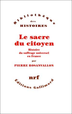 9782070727452: Le sacre du citoyen: Histoire du suffrage universel en France (Bibliothèque des histoires)