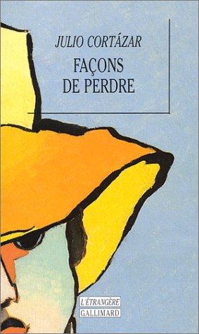 Façons de perdre (L'ETRANGERE) (9782070728367) by Cortázar, Julio