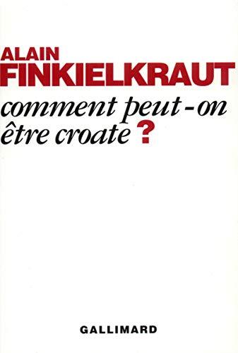Comment peut-on être croate ? (Hors Série) Finkielkraut, Alain