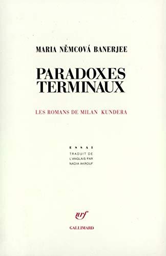 Paradoxes terminaux. Les romans de Milan Kundera.: NEMCOVA BANERJEE Maria
