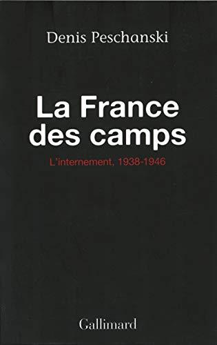La France des camps: L'internement, 1938-1946 (La Suite des temps) (French Edition): Peschanski...