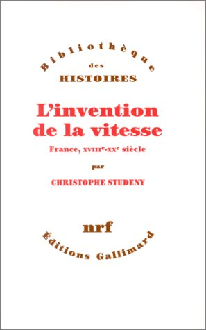 9782070731794: L'Invention de la vitesse: France, XVIIIe-XXe si�cle