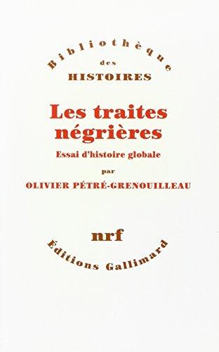 Les traites négrières : Essai d'histoire globale: Petre-Grenouilleau, Olivier