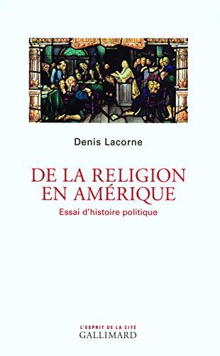 De la religion en Amérique: Essai d'histoire politique (2070735265) by Denis Lacorne