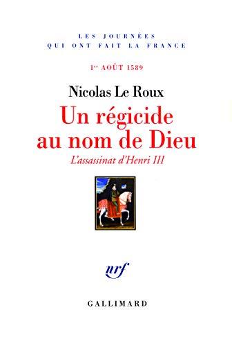 Un régicide au nom de Dieu (French Edition): Nicolas Le Roux