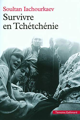 Survivre en Tchétchénie (French Edition): Soultan Iachourkaev
