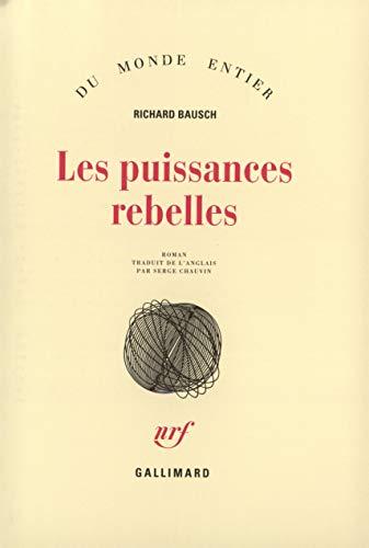 Les puissances rebelles (2070736512) by Richard Bausch