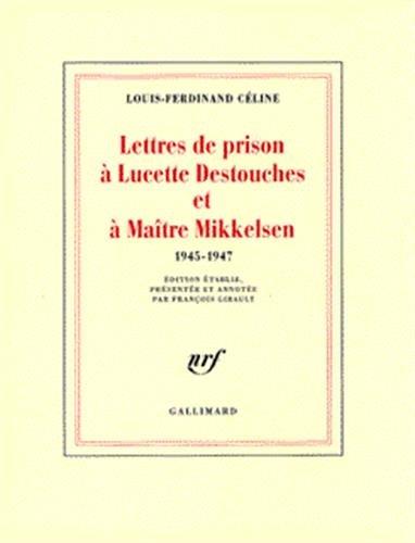 Lettres de Prison a Lucette Destouches & a Maitre Mikkelsen, 1945-1947.: CELINE, ...