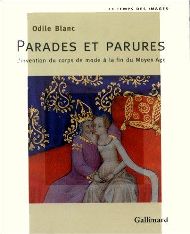 9782070737253: Parades et parures: L'invention du corps de mode à la fin du Moyen Age (Le Temps des images) (French Edition)