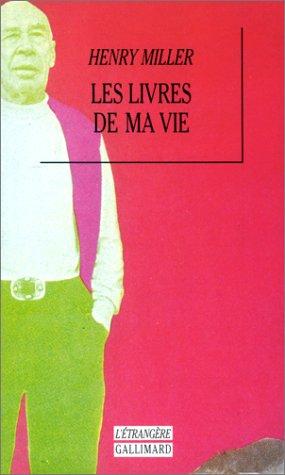 Les livres de ma vie: Miller, Henry