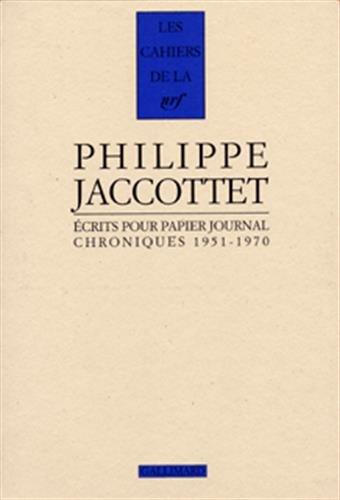 Ecrits pour papier journal: Chroniques, 1951-1970 (Cahiers de la NRF) (French Edition): Jaccottet, ...