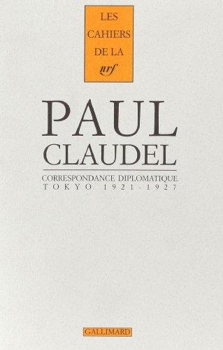 Correspondance diplomatique: Tokyo, 1921-1927 (Cahiers Paul Claudel) (French Edition): Claudel, ...