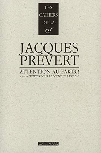 Attention au fakir! ; suivi de, Textes pour la scene et l'ecran (Les cahiers de la NRF) (...