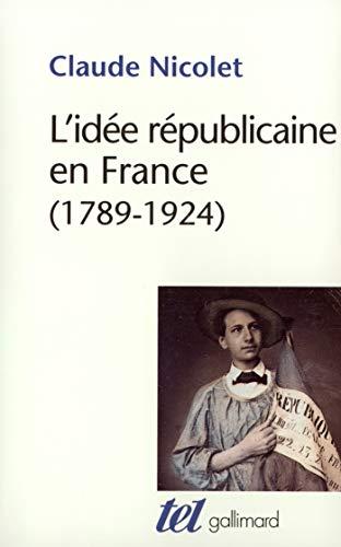 9782070740321: L'idée républicaine en France: Essai d'histoire critique (1789-1924)