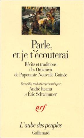 9782070740611: Parle, et je t'écouterai: Récits et traditions des Orokaïva de Papouasie-Nouvelle-Guinée (L'aube des peuples) (French Edition)