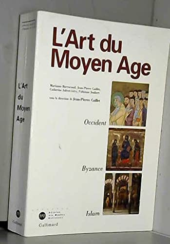 9782070742028: L'art du Moyen Age: Occident, Byzance, Islam (Collection Manuels d'histoire de l'art) (French Edition)