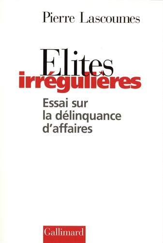 Elites irregulieres: Essai sur la delinquance d'affaires (French Edition): Lascoumes, Pierre