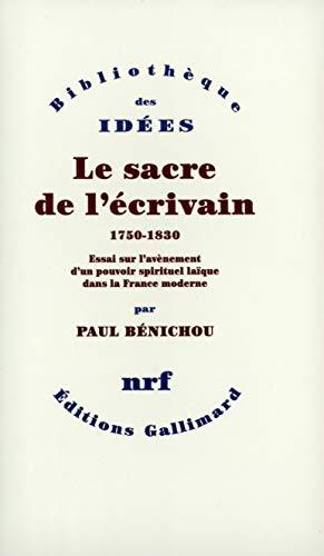 Le sacre de l'ecrivain, 1750-1830: Essai sur l'avenement d'un pouvoir spirituel ...