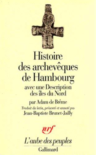 Histoire des archeveques de Hambourg: Avec une description des iles du Nord (L'aube des ...
